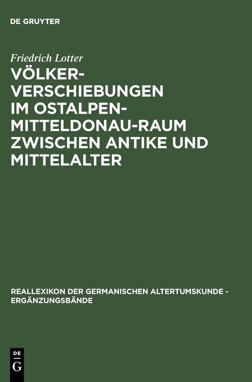 Völkerverschiebungen im Ostalpen-Mitteldonau-Raum zwischen Antike und Mittelalter: (375-600) (Reallexikon der Germanischen Altertumskunde - Ergänzungsbände, Band 39)