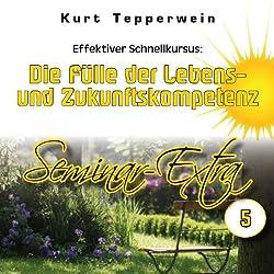 Effektiver Schnellkursus: Die Fülle der Lebens- und Zukunftskompetenz (Seminar Extra 5)
