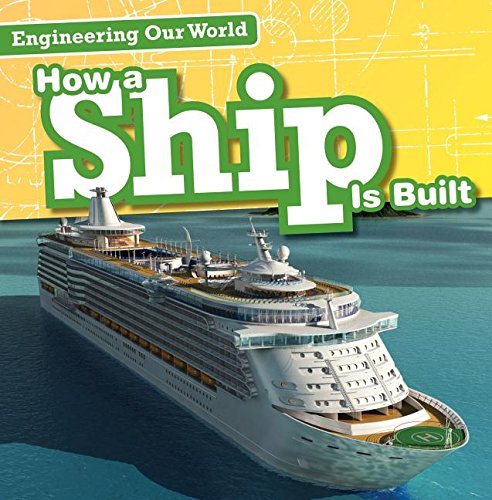 (How a Ship Is Built (Engineering Our World))