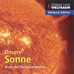 Unsere Sonne. Motor des Weltraumwetters