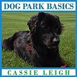 Dog Park Basics | Cassie Leigh