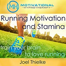 Running Motivation and Stamina: Train Your Brain to Love Running with Self-Hypnosis, Meditation and Affirmations Speech by Joel Thielke Narrated by Joel Thielke