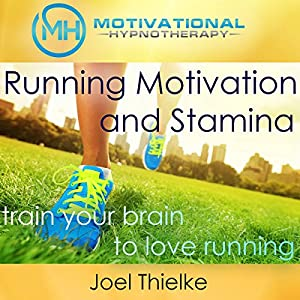 Running Motivation and Stamina: Train Your Brain to Love Running with Self-Hypnosis, Meditation and Affirmations Speech