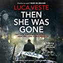 Then She Was Gone: DI Murphy and DS Rossi, Book 4 Audiobook by Luca Veste Narrated by Jonathan Keeble