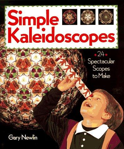 Simple Kaleidoscopes: 24 Spectacular Scopes to Make -
