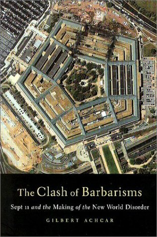 Clash of Barbarisms: September 11 and the Making of the New World Disorder