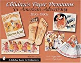 Children's Paper Premiums in American Advertising, Loretta Metzger Rieger and Lagretta Metzger Bajorek, 0764310127