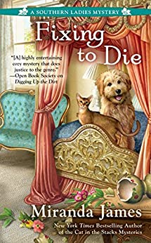 Fixing to Die (A Southern Ladies Mystery) by [James, Miranda]