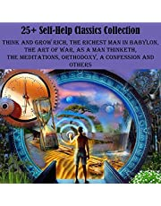 25+ Self-Help Classics Collection: Think and Grow Rich, The Richest Man in Babylon, The Art of War, As a Man Thinketh, The Meditations, Orthodoxy, A Confession and Others