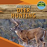 We're Going Deer Hunting (Hunting and Fishing: A Kid's Guide)