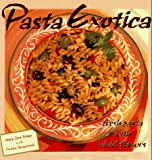 Pasta Exotica, Dave DeWitt and Mary J. Wilan, 0898159059