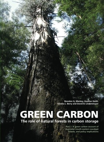 Green Carbon: The Role of Natural Forests in Carbon Storage, Part 1: A Green Carbon Account of Australia's South-Eastern Eucalypt Forests, and Policy Implications