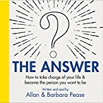 The Answer: How to take charge of your life & become the person you want to be | Barbara Pease,Allan Pease