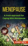 MENOPAUSE: A Fresh Approach To Dealing With Menopause