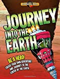 Journey Into the Earth: Be a Hero! Create Your Own Adventure and Journey to the Center of the Earth (Geography Quest)