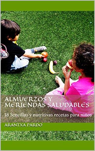 Almuerzos y meriendas saludables: 18 Sencillas y nutritivas recetas para niños (Spanish Edition)