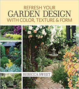 Refresh Your Garden Design with Color Texture and Form Rebecca