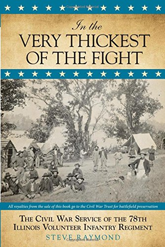 Download In the Very Thickest of the Fight: The Civil War Service Of The 78Th Illinois Volunteer Infantry Regiment pdf