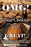 #8: OMG! These Cookies Taste Great!: High Quality Cookie Recipes With the Power to Turn Your Whole Family into Cookie Addicts (Andrea Silver Cookie and Cake Recipes Book 1)
