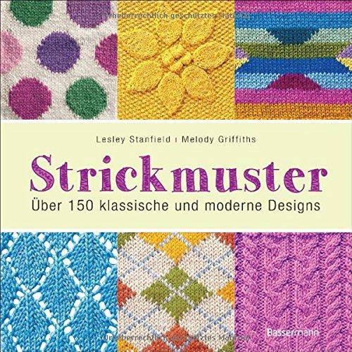 Strickmuster: Über 150 klassische und moderne Designs