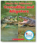 Crocodiles and Alligators (Rookie Read-About Science: What's the Difference?)