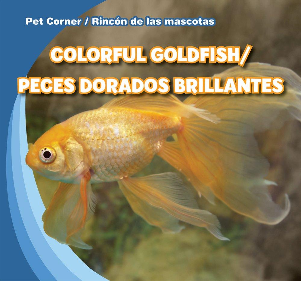Colorful Goldfish / Peces dorados brillantes (Pet Corner / Rincon de las mascotas) (English and Spanish Edition) by Gareth Stevens Leveled Readers