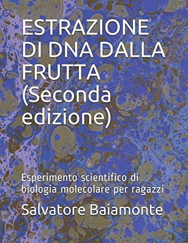 ESTRAZIONE DI DNA DALLA FRUTTA (Seconda edizione): Esperimento scientifico di biologia molecolare per ragazzi (Italian Edition)