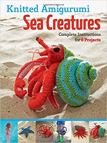 Knitted Amigurumi Sea Creatures Complete Instructions For 6