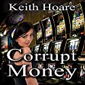 Corrupt Money Audiobook by Keith Hoare Narrated by Kate Waugh