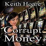 Corrupt Money | Keith Hoare