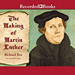 The Making of Martin Luther | Richard Rex