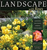 Landscaping with Roses: Gardens Walkways Arbors Containers