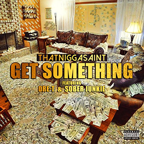 Get Something (feat. Dre-T & Sober Junkie) [Explicit]