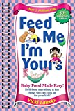 Feed Me I'm Yours: Baby Food Made Easy by Vicki Lansky, Kathy Rogers