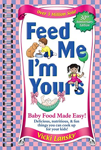 Feed Me I'm Yours: Baby Food Made Easy by Vicki Lansky