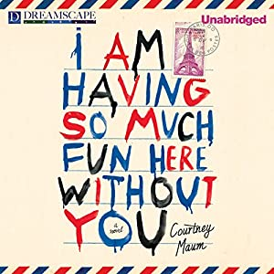 I Am Having So Much Fun Here Without You Audiobook