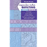 Organic Free-Motion Quilting Idea Book: 170+ Designs; Tips for Longarm & Domestic Machines; Plus Plans for Sashing, Borders,