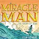 The Miracle Man: The Story of Jesus | John Hendrix