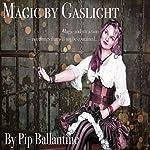 Magic by Gaslight | Pip Ballantine