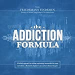 The Addiction Formula: A Holistic Approach to Writing Captivating, Memorable Hit Songs. With 317 Proven Commercial Techniques & 331 Examples | Friedemann Findeisen
