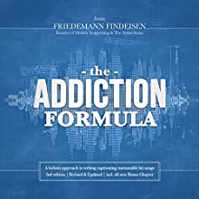 The Addiction Formula: A Holistic Approach to Writing Captivating, Memorable Hit Songs. With 317 Proven Commercial Techniques & 331 Examples Audiobook by Friedemann Findeisen Narrated by Friedemann Findeisen