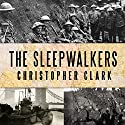The Sleepwalkers: How Europe Went to War in 1914 Audiobook by Christopher Clark Narrated by Derek Perkins