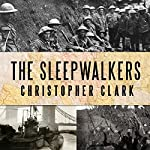 The Sleepwalkers: How Europe Went to War in 1914 | Christopher Clark