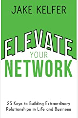 Elevate Your Network: 25 Keys to Building Extraordinary Relationships in Life and Business Paperback
