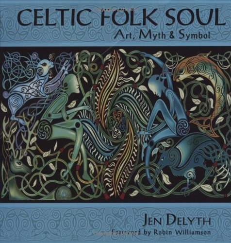 Celtic Folk Soul: Art, Myth & Symbol