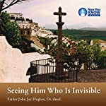 Seeing Him Who Is Invisible | Fr. John Jay Hughes Dr. Theol.