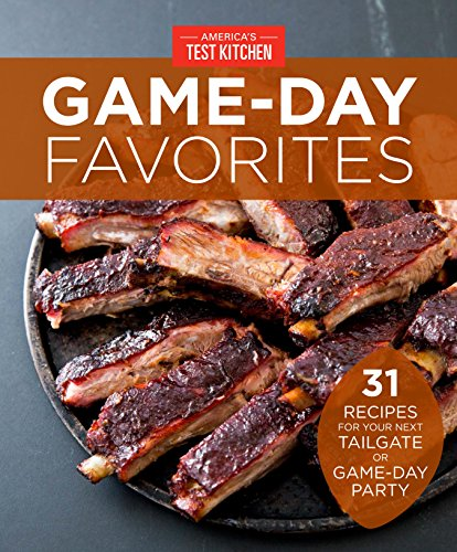 Game-Day Favorites: 31 Recipes for Your Next Tailgate or Game-Day Party by [Kitchen, America's Test]