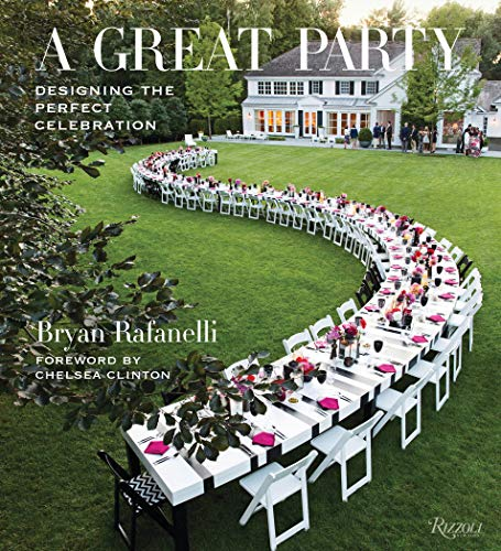 A Great Party: Designing the Perfect Celebration by Bryan Rafanelli