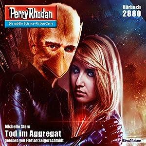 Tod im Aggregat (Perry Rhodan 2880) Hörbuch