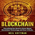 Blockchain: Everything You Need to Know about Blockchain Technology and How It Works Audiobook by Neil Hoffman Narrated by Trevor Clinger